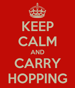 Poster: KEEP CALM AND CARRY HOPPING