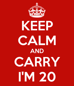 Poster: KEEP CALM AND CARRY I'M 20
