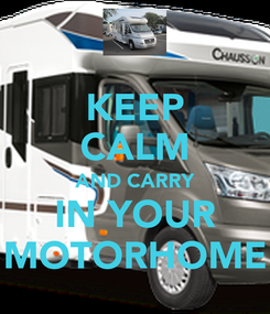 Poster: KEEP CALM AND CARRY IN YOUR MOTORHOME