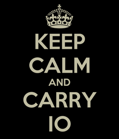 Poster: KEEP CALM AND CARRY IO