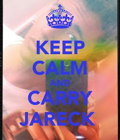 Poster: KEEP CALM AND CARRY JARECK