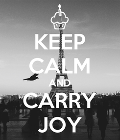 Poster: KEEP CALM AND CARRY JOY