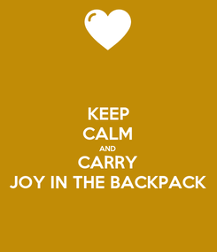 Poster: KEEP CALM AND CARRY JOY IN THE BACKPACK