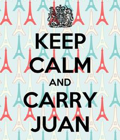 Poster: KEEP CALM AND CARRY JUAN