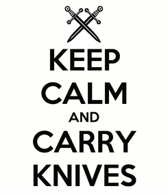 Poster: KEEP CALM AND CARRY KNIVES