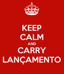 Poster: KEEP CALM AND CARRY LANÇAMENTO