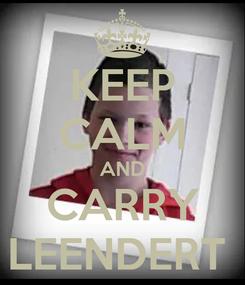 Poster: KEEP CALM AND CARRY LEENDERT