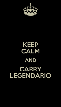 Poster: KEEP CALM AND CARRY LEGENDARIO
