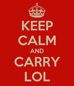 Poster: KEEP CALM AND CARRY LOL
