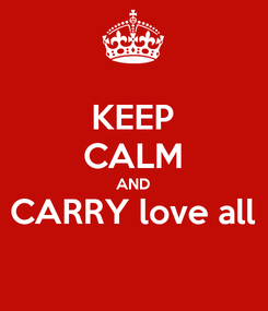 Poster: KEEP CALM AND CARRY love all