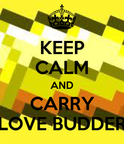 Poster: KEEP CALM AND CARRY LOVE BUDDER