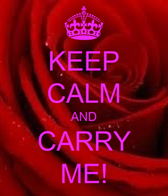 Poster: KEEP CALM AND CARRY ME!