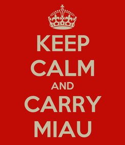 Poster: KEEP CALM AND CARRY MIAU