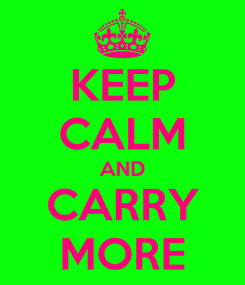 Poster: KEEP CALM AND CARRY MORE