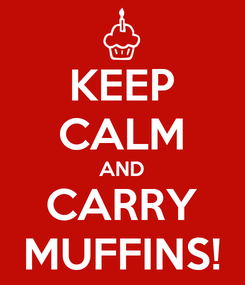 Poster: KEEP CALM AND CARRY MUFFINS!