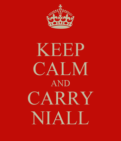 Poster: KEEP CALM AND CARRY NIALL