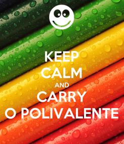 Poster: KEEP CALM AND CARRY O POLIVALENTE