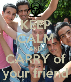 Poster: KEEP CALM AND CARRY of your friend