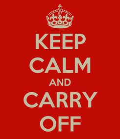 Poster: KEEP CALM AND CARRY OFF