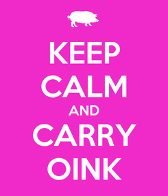 Poster: KEEP CALM AND CARRY OINK