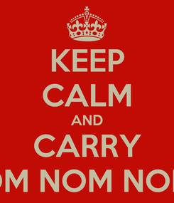 Poster: KEEP CALM AND CARRY OM NOM NOM