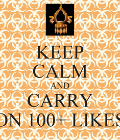 Poster: KEEP CALM AND CARRY ON 100+ LIKES