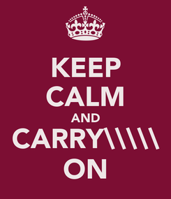 Poster: KEEP CALM AND CARRY\\\\\ ON