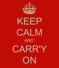 Poster: KEEP CALM AND' CARR'Y ON
