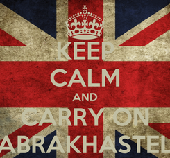 Poster: KEEP CALM AND CARRY ON ABRAKHASTEL