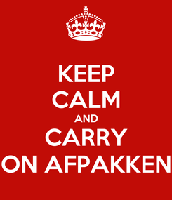 Poster: KEEP CALM AND CARRY ON AFPAKKEN