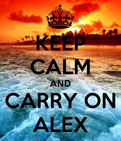 Poster: KEEP CALM AND CARRY ON ALEX