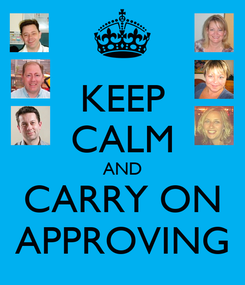 Poster: KEEP CALM AND CARRY ON APPROVING