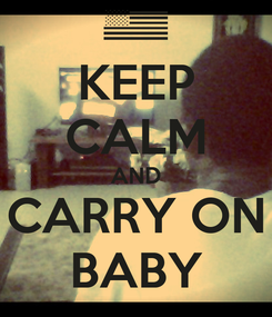Poster: KEEP CALM AND CARRY ON BABY