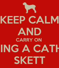 Poster: KEEP CALM AND CARRY ON  BEING A CATHIE SKETT