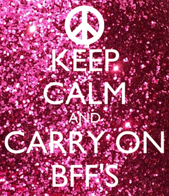Poster: KEEP CALM AND CARRY ON BFF'S