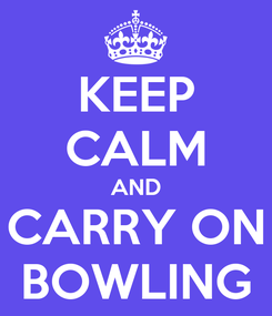 Poster: KEEP CALM AND CARRY ON BOWLING