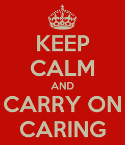 Poster: KEEP CALM AND CARRY ON CARING