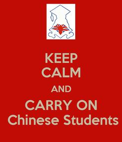 Poster: KEEP CALM AND CARRY ON  Chinese Students