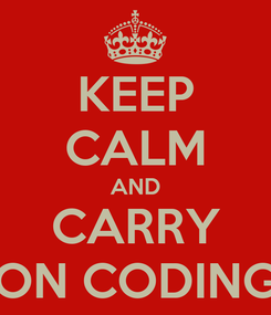 Poster: KEEP CALM AND CARRY ON CODING