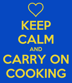 Poster: KEEP CALM AND CARRY ON COOKING