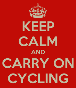 Poster: KEEP CALM AND CARRY ON CYCLING