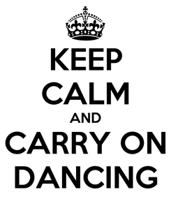 Poster: KEEP CALM AND CARRY ON DANCING