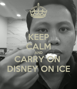 Poster: KEEP CALM AND CARRY ON  DISNEY ON ICE