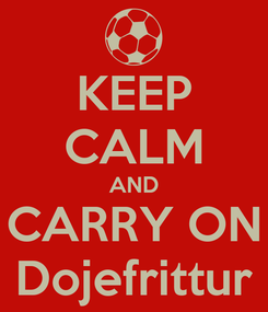 Poster: KEEP CALM AND CARRY ON Dojefrittur