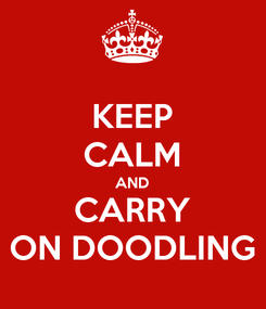 Poster: KEEP CALM AND CARRY ON DOODLING