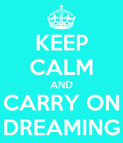 Poster: KEEP CALM AND CARRY ON DREAMING