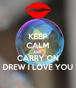 Poster: KEEP CALM AND  CARRY ON DREW I LOVE YOU