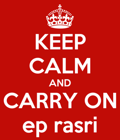 Poster: KEEP CALM AND CARRY ON ep rasri