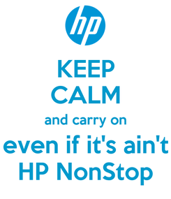 Poster: KEEP CALM and carry on even if it's ain't HP NonStop