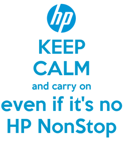 Poster: KEEP CALM and carry on even if it's no HP NonStop